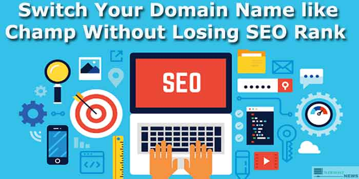 Switch Your Domain Name like Champ Without Losing SEO Ranking