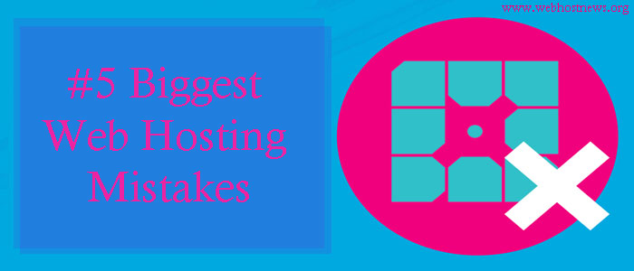 5-biggest-web-hosting-mistakes