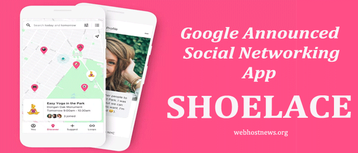 GOOGLE ANNOUNCED LATEST SOCIAL NETWORKING APP, SHOELACE