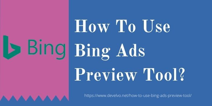 How To Use Bing Ads Preview Tool